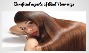 Beneficial aspects of Real Hair wigs
