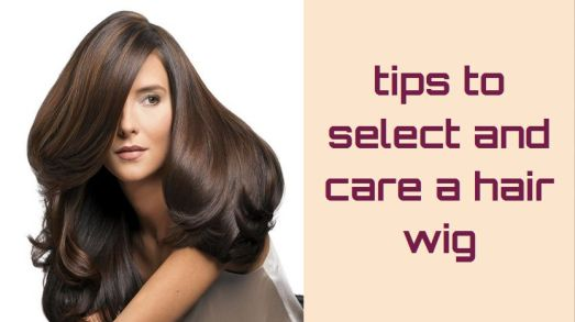tips to select and care a hair wig